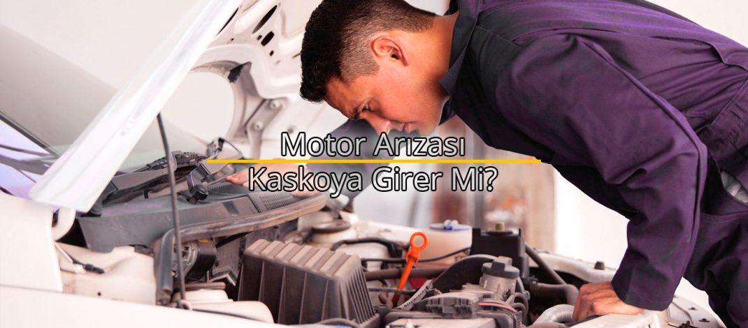 motor arızası kaskoya girer mi, kasko motor arızasını karşılar mı, motor arızası kasko,